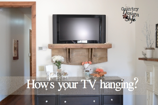 How's your TV hanging Country Design Style