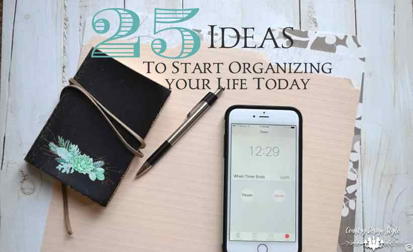 25 things to start organizing your life today main   Country Design Style   countrydesignstyle.com