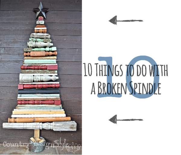 10 Things To Do With A Broken Spindle Country Design Style