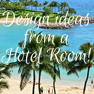 Design Ideas from a Hotel Room