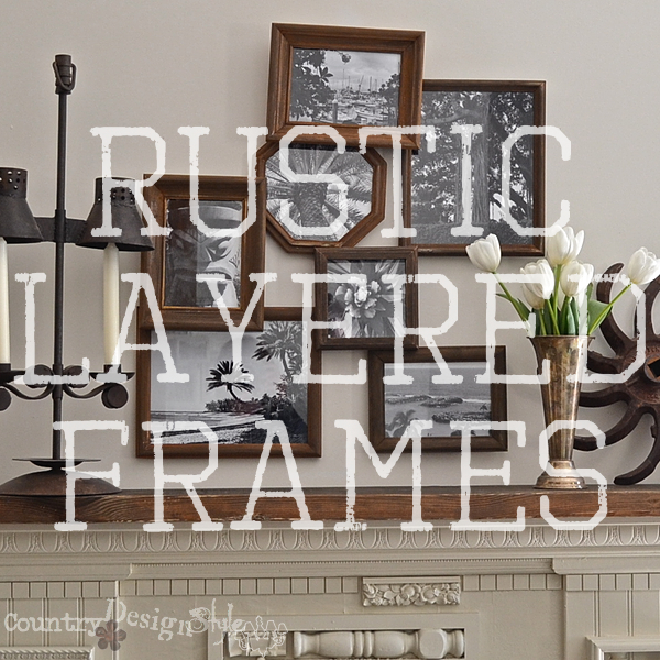 rustic layered frames from thrift store http://countrydesignstyle.com