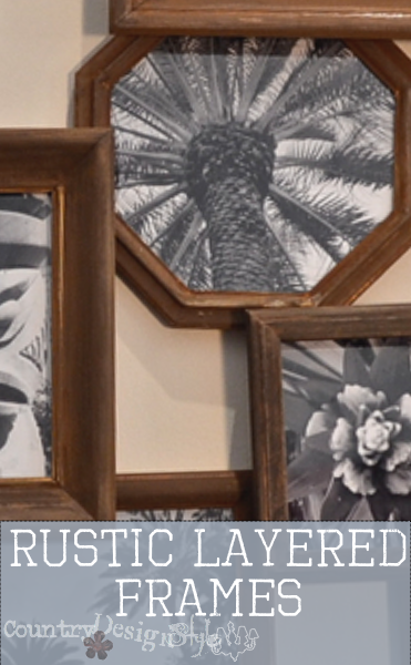 rustic layered frames http://countrydesignstyle.com #rustic