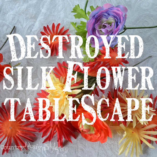 destroyed silk flowers http://countrydesginstyle.com #silkflowers #tablescapes #simplepartyideas