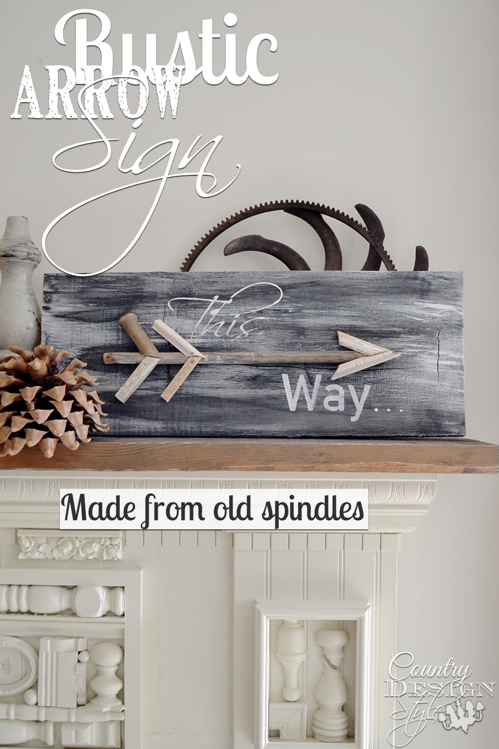 Arrow sign made from old spindle pieces and stenciling. Easy DIY project. Country Design Style