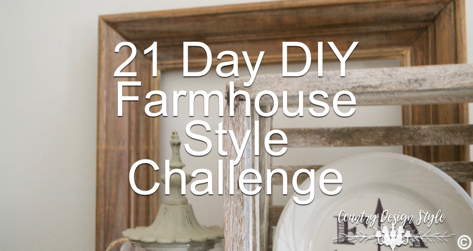 21 day DIY Farmhouse Style Challenge | Country Design Style | countrydesignstyle.com