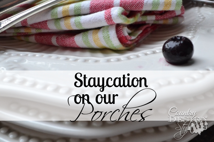 Staycation On Our Porches Country Design Style
