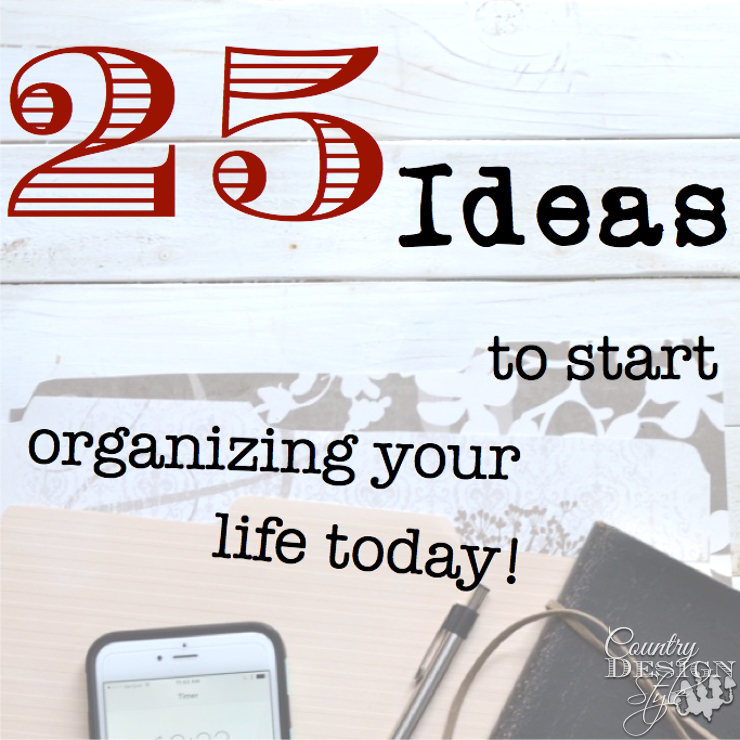 25 Ideas to Start Organizing Your Life Today | Country Design Style | countrydesignstyle.com