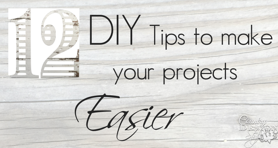 12 DIY Tips to make your projects easier | Country Design Style | countrydesignstyle.com