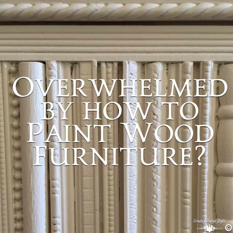 Overwhelmed-on-how-to-paint-wood-furniture sq | Country Design Style | countrydesignstyle.com