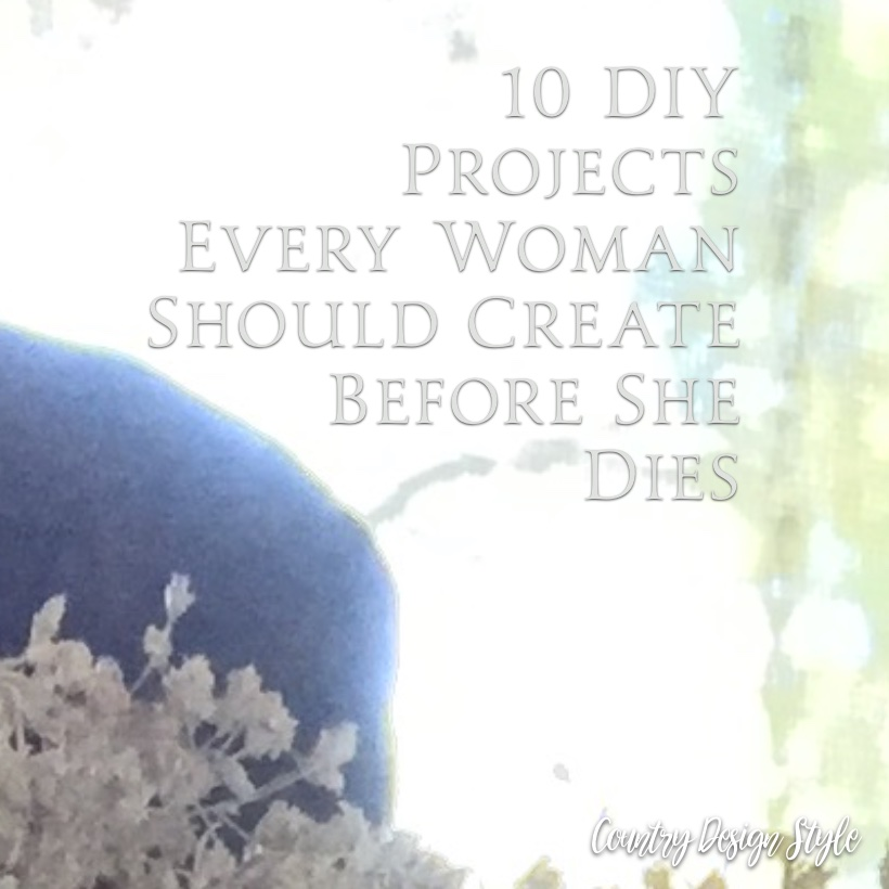 Projects every woman should create sq | Country Design Style | countrydesignstyle.com