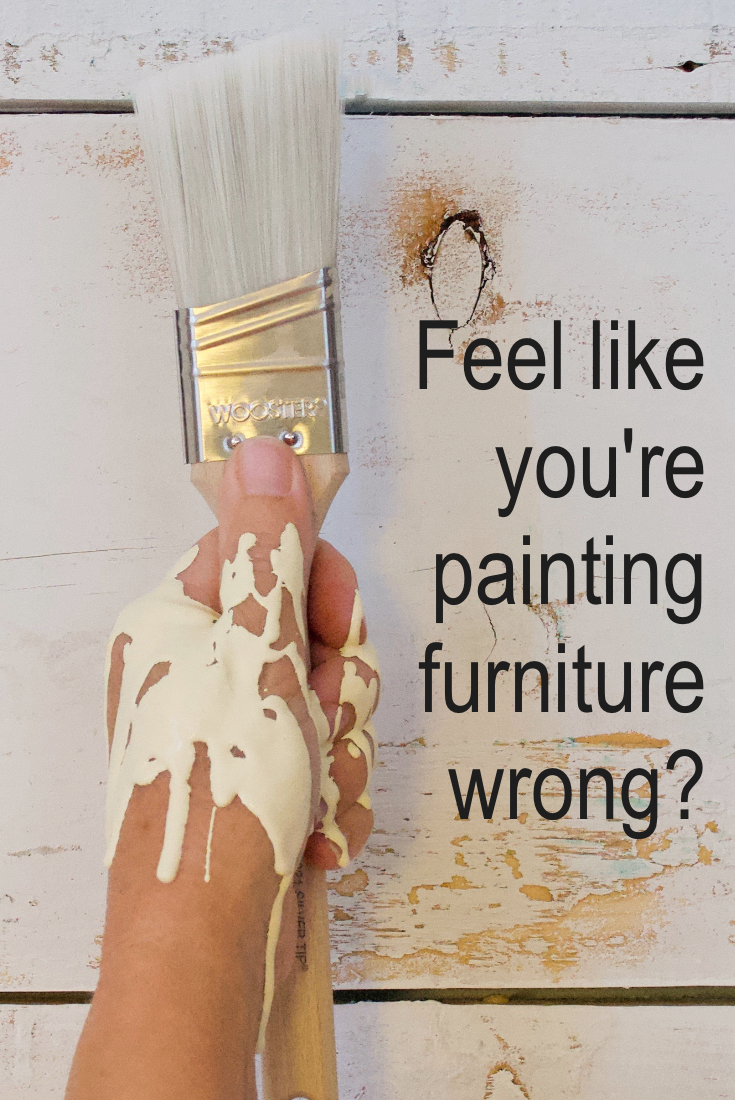 Feel like you are paint furniture wrong