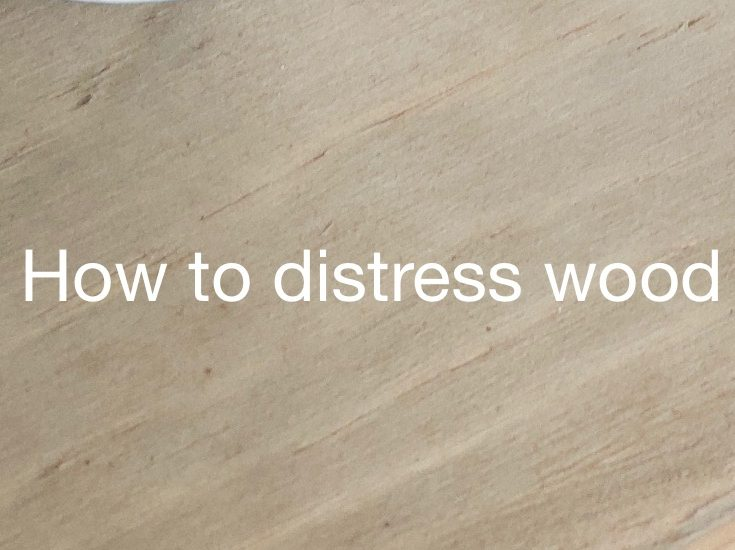 How to distress wood using different techniques