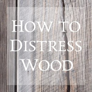 How to distress wood
