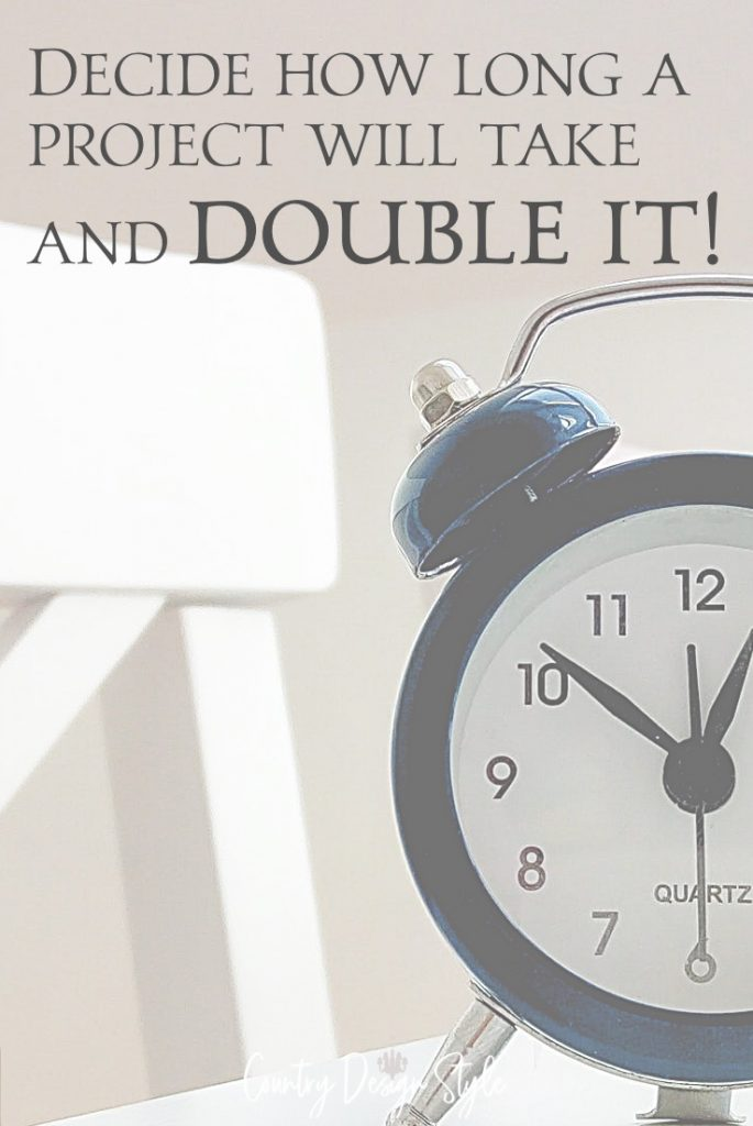 plan the time to finish your project and then double the time.
